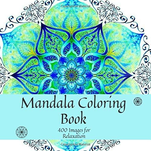 Mandala Coloring Book, 400 Images for Relaxation: 400 Unique Mandala Designs for Adults, Stress Management Coloring Book For Relaxation, Meditation, Happiness, Relief & Art Color Therapy (800 Pages)