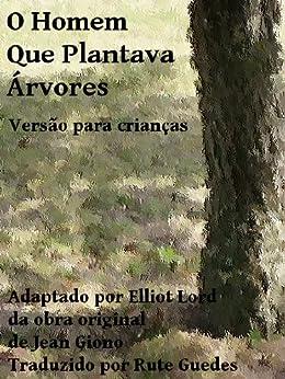 O Homem que Plantava Árvores (Portuguese Edition) par [Lord, Elliot]