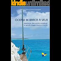 OCEANI IN BARCA A VELA: esperienze, idee e pratici consigli per un grande viaggio intorno al mondo (non solo vele)