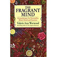 The Fragrant Mind: Aromatherapy for Personality, Mind, Mood and Emotion by Valerie Ann Worwood (1997-07-03)
