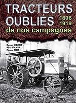Tracteurs oubliés de nos campagnes - 1896-1918 de Bernard Gibert