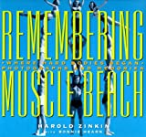 Remembering Muscle Beach: Where Hard Bodies Began--Photographs and Memories by Harold Zinkin (1999-08-02)
