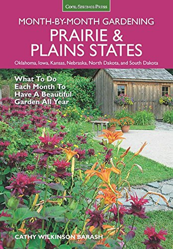 Prairie & Plains States Month-By-Month Gardening: What to Do Each Month to Have a Beautiful Garden All Year