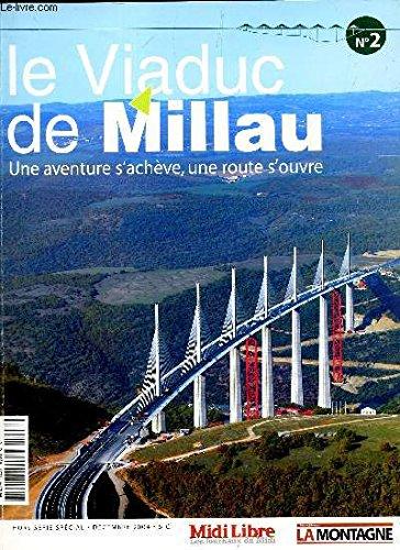 MIDI LIBRE - HORS SERIE - NUMERO SPECIAL - DEC 2004 / N°2 / LE VIADUC DE MILLAU - UNE AVENTURE S'ACHEVE, UNE ROUTE S'OUVRE. - Libra-serie