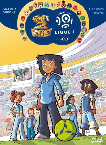 Foot 2 Rue Ligue 1 T01: Le grand tournoi