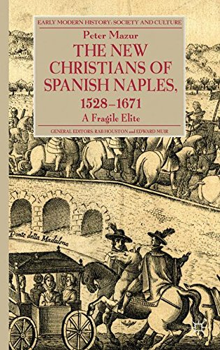 The New Christians of Spanish Naples 1528-1671: A Fragile Elite (Early Modern History: Society and Culture)