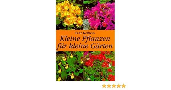 Kleine Pflanzen Für Kleine Gärten Amazon De Fritz Köhlein Bã Cher