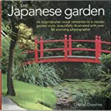 The Japanese Garden: An Inspirational Visual Reference To A Classic Garden Style, Beautifully Illustrated with Over 80 Stunning Photographs by Charles Chesshire (2011-06-16)