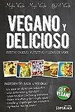 Vegano y delicioso. Recetas caseras, nutritivas y llenas de sabor (Soy Vegano)