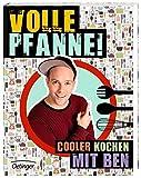 Volle Pfanne!: Cooler kochen mit Ben