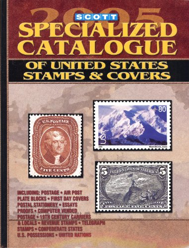 Scott 2005 Specialized Catalogue of United States Stamps & Covers: Confederate States, Canal Zone, Danish West Indies, Guam, Hawaii, United Nations : CATALOGUE OF UNITED STATES STAMPS -