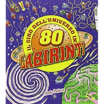 Il Giro Dell'universo In 80 Labirinti. Ediz. Illustrata