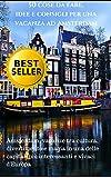 50 cose da fare, idee e consigli per una vacanza ad Amsterdam: Amsterdam, vacanze tra cultura, divertimento e magia in una delle capitali più interessanti e vivaci d'Europa