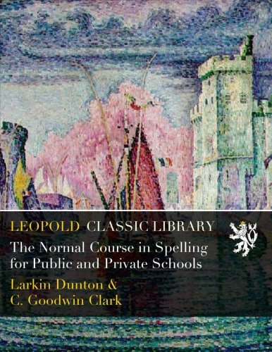 The Normal Course in Spelling for Public and Private Schools por Larkin Dunton