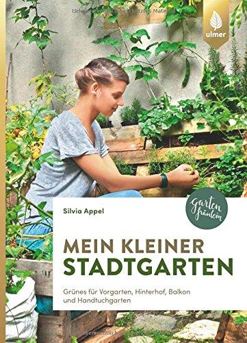 Mein kleiner Stadtgarten: Grünes für Vorgarten, Hinterhof, Balkon und Handtuchgarten
