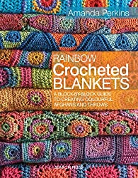 Rainbow Crocheted Blankets: A Block-by-Block Guide to Creating Colourful Afghans and Throws