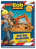 Bob der Baumeister: Auf der Baustelle mit Bob: Ein Sachbuch zum Thema Baustelle