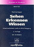 Sehen – Erkennen – Wissen: Arbeitstechniken rund um Mind Mapping (Kontakt & Studium)