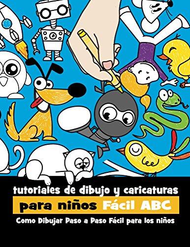 Tutoriales de Dibujo y Caricaturas Para Niños con Letras Fácil ABC: Como Dibujar Paso a Paso Fácil Para los Niños (Spanish Edition)