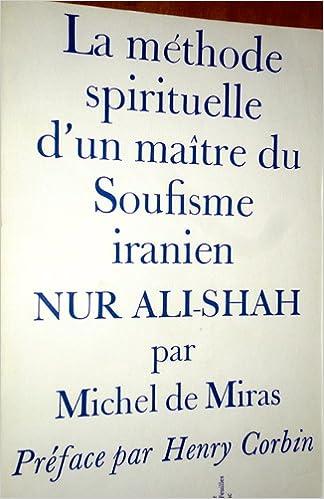 Téléchargement La méthode spirituelle d'un maitre du soufisme iranien Nur ' Ali-Shah. Circâ 1748-1798. pdf, epub