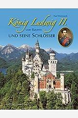 König Ludwig II. von Bayern und seine Schlösser Gebundene Ausgabe