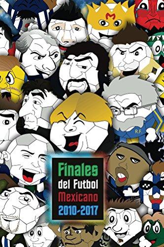 Finales del Futbol Mexicano 2010-2017 (Spanish Edition)