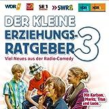 Der kleine Erziehungsratgeber Folge 3 (Viel Neues aus der Radio Comedy mit Lucie, Karlson, Titus und Moritz) (Wdr4, hr3, SR1 Europawelle, SWR1, NDR1 Niedersachsen, NDR1 Mecklenburg Vorpommern)