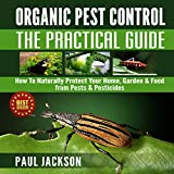 Organic Pest Control - The Practical Guide: How to Naturally Protect Your Home, Garden, & Food from Pests & Pesticides: Green Thumb