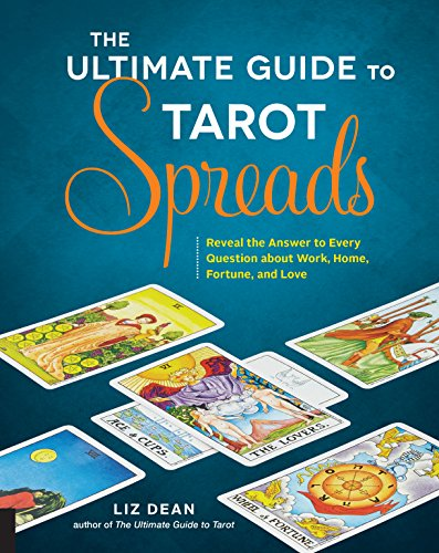 The Ultimate Guide to Tarot Spreads: Reveal the Answer to Every Question About Work, Home, Fortune, and Love por Liz Dean