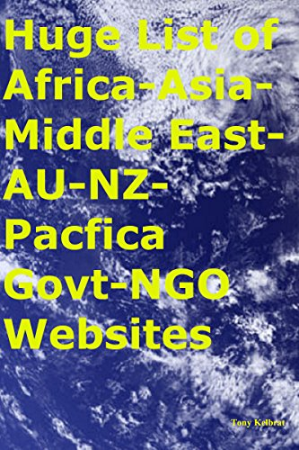 Huge List of Africa-Asia-Middle East-AU-NZ-Pacfica Govt-NGO Websites (English Edition)