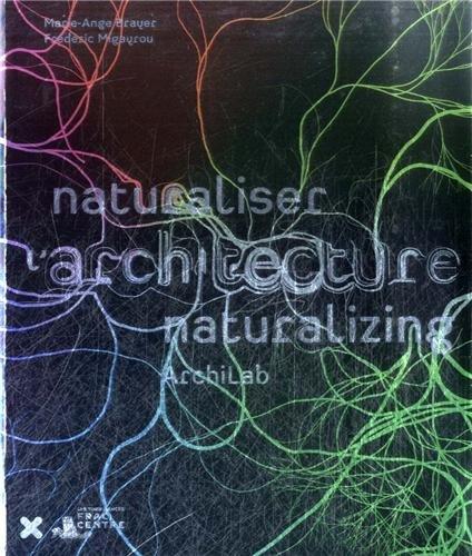 Archilab 2013 - Naturalizing Architecture par Marie-Ange Brayer, Frédéric Migayrou