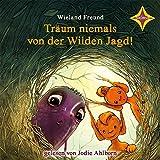Träum niemals von der Wilden Jagd!: Die Abenteuer von Jannis, Motte und Wendel, dem Schrat. 4 CDs, Laufzeit ca. 5 Std.