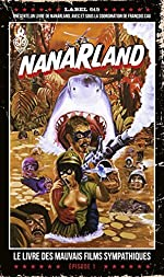 Nanarland - Le livre des mauvais films sympathiques - Épisode 1 de François Cau