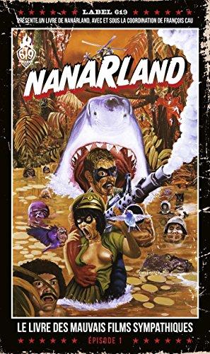 Nanarland - Le livre des mauvais films sympathiques - Épisode 1 par François Cau