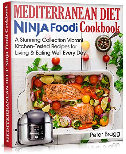 MEDITERRANEAN DIET Ninja Foodi Cookbook: A Stunning Collection Vibrant, Kitchen-Tested Recipes for Living and Eating Well Every Day (WITH PICTURES & NUTRITION FACTS) (English Edition)