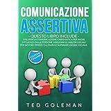 Comunicazione assertiva: 2 libri in 1 - Sviluppa la comunicazione carismatica per avere influenza sulle persone. Migliora le