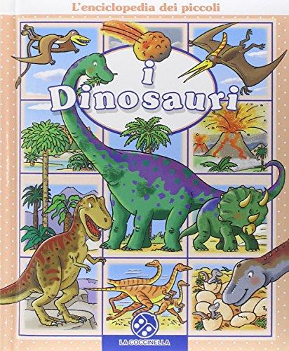 I dinosauri. L'enciclopedia dei piccoli. Ediz. illustrata