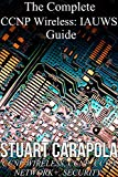 The Complete CCNP Wireless: IAUWS Guide (English Edition)