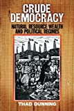 Crude Democracy: Natural Resource Wealth and Political Regimes (Cambridge Studies in Comparative Politics) by Thad Dunning (2008-11-20)
