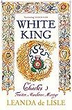 White King: Charles I – Traitor, Murderer,...
