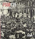 PSOE 125: 125 años del Partido Socialista Obrero Español