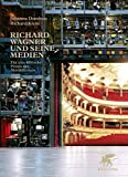 Richard Wagner und seine Medien: Für eine kritische Praxis des Musiktheaters - Johanna Dombois
