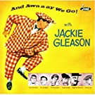 And Awaaay We Go by Jackie Gleason