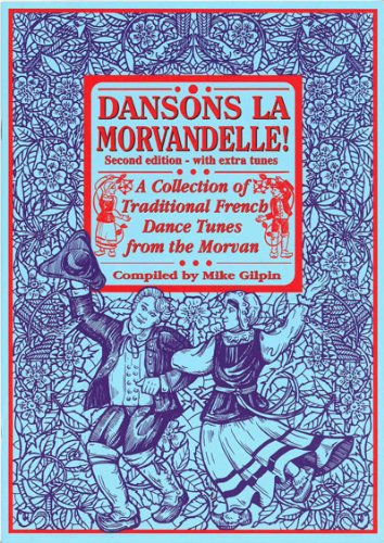 Dansons La Morvandelle: A Collection of Traditional French Dance Tunes from the Morvan; With Extra Tunes