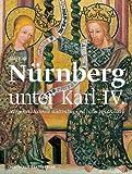 Nürnberg unter Karl IV.: Wege und Akteure städtischer und höfischer Malerei - Jiri Fajt