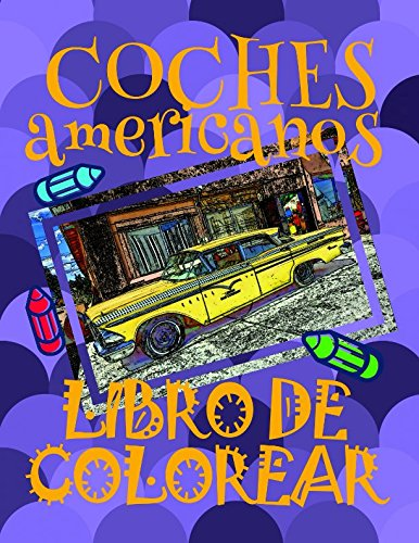 ✌ Coches americanos ✎ Libro de Colorear ✍: Libro de Colorear Carros Colorear Niños 4-12 Años! ✌ Coloring Book Cars is for boys ... (Coches americanos - Libro de Colorear)