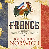 France: A Short History: From Gaul to de Gaulle