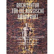 Architektur für die russische Raumfahrt. Vom Konstruktivismus zur Kosmonautik: Pläne, Projekte und Bauten