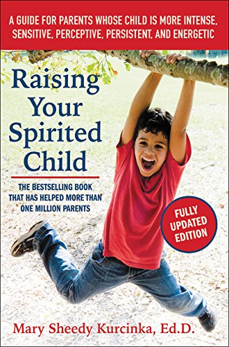 Raising Your Spirited Child: A Guide for Parents Whose Child Is More Intense, Sensitive, Perceptive, Persistent, and Energetic por Mary Sheedy Kurcinka