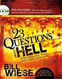 23 Questions about Hell: DVD Included...with Bill's Amazing Story and the Lessons He Learned from His Visit to Hell